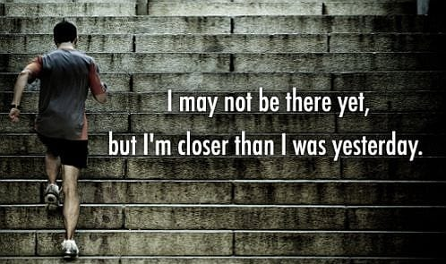 its a journey | I may not be there yet, but I'm closer than I was yesterday