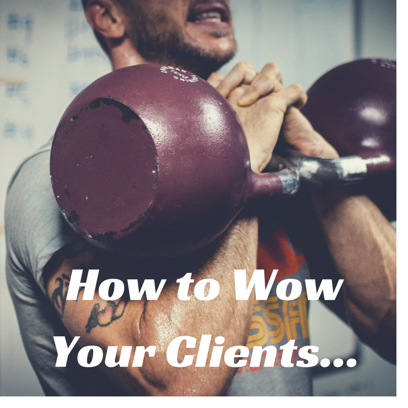 3 Ways To Wow Your Personal Training Clients…