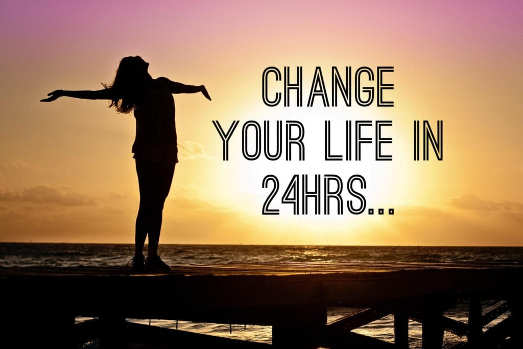 Change Your Life In 24hrs