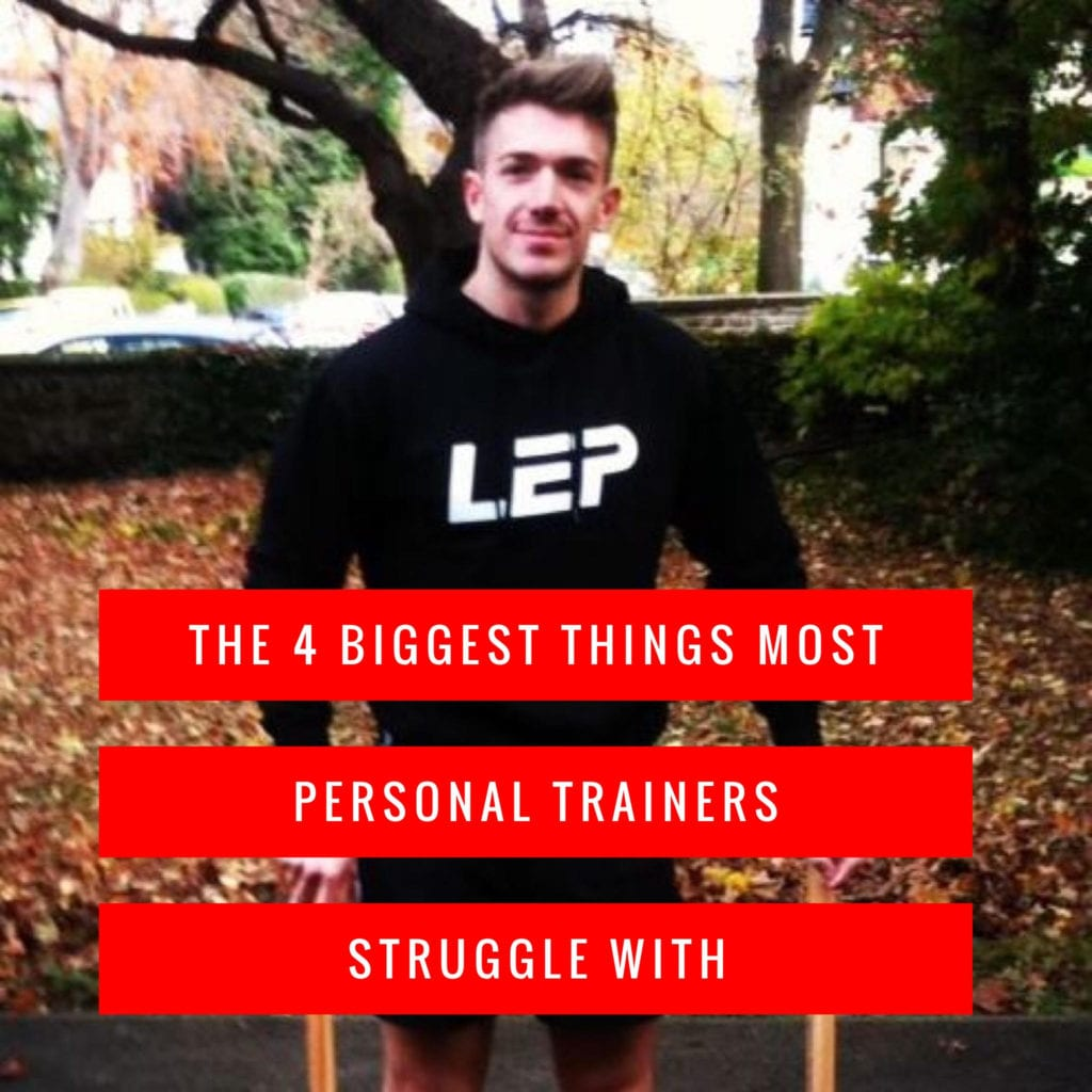 The 4 Biggest Things Most Personal Trainers Struggle With | LEP Fitness