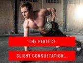 The Perfect Client Consultation For Personal Trainers
